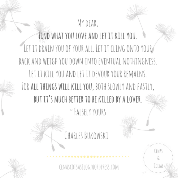 Bukowski-Find-What-You-Love-Let-it-Kill-You